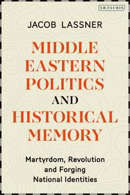 Middle Eastern Politics and Historical Memory: Martyrdom, Revolution, and Forging National Identities