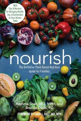 Nourish: The Definitive Plant-Based Nutrition Guide for Families–With Tips & Recipes for Bringing Health, Joy, & Connection to Your Dinner Table