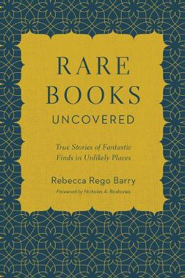 Rare Books Uncovered: True Stories of Fantastic Finds in Unl...