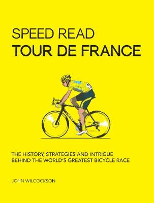 Speed Read Tour de France: The History, Strategies and Intri...