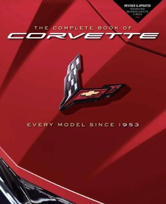 Complete Book of Corvette, The: Every Model Since 1953 – Revised & Updated Includes New Mid-Engine Corvette Stingray
