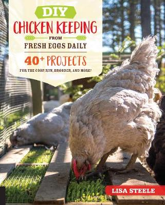 DIY Chicken Keeping from Fresh Eggs Daily: 40+ Projects for ...
