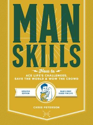 Manskills: How to Ace Life's Challenges, Save the Worl...