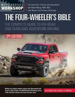 Four-Wheeler's Bible, The: The Complete Guide to Off-Road and Overland Adventure Driving, Revised & Updated