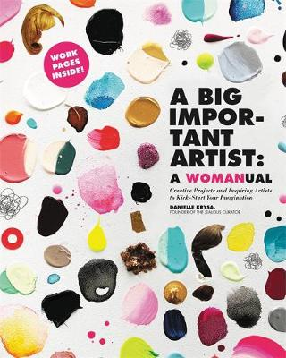 A Big Important Artist: A Womanual: Creative Projects and In...