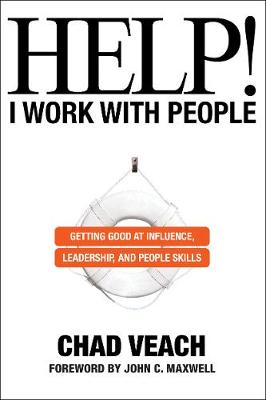 Help! I Work with People: Getting Good at Influence, Leaders...