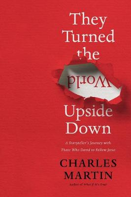 They Turned the World Upside Down: A Storyteller's Jou...