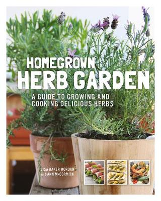 Homegrown Herb Garden: A Guide to Growing and Cooking Delici...