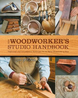 Woodworker's Studio Handbook, The: Traditional and Contemporary Techniques for the Home Woodworking Shop