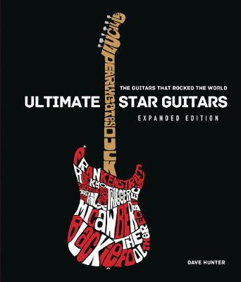 Ultimate Star Guitars: The Guitars That Rocked the World, Ex...