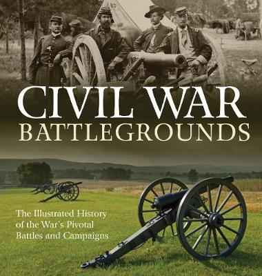 Civil War Battlegrounds: The Illustrated History of the War&...