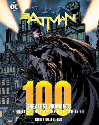 Batman: 100 Greatest Moments: Highlights from the History of...