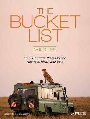 Bucket List: Wildlife, The: 1,000 Beautiful Places to See Animals, Birds, and Fish