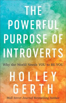 Powerful Purpose of Introverts, The: Why the World Needs You to Be You