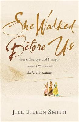 She Walked Before Us: Grace, Courage, and Strength from 12 W...