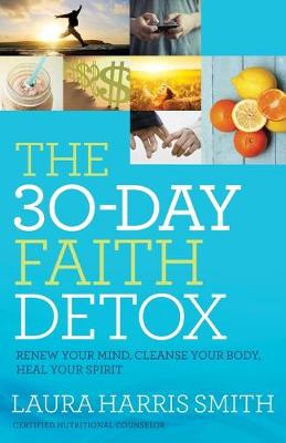 30-Day Faith Detox, The: Renew Your Mind, Cleanse Your Body,...