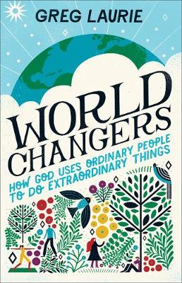 World Changers: How God Uses Ordinary People to Do Extraordi...