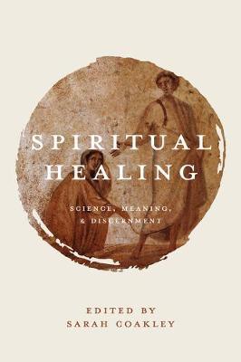 Spiritual Healing: Science, Meaning, and Discernment