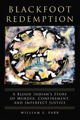Blackfoot Redemption: A Blood Indian's Story of Murder...