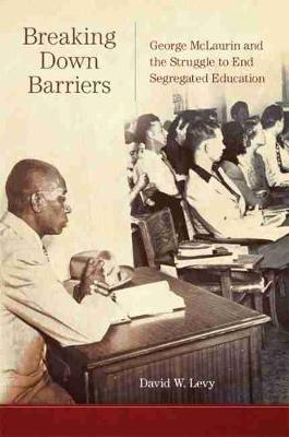 Breaking Down Barriers: George McLaurin and the Struggle to ...