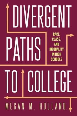 Divergent Paths to College: Race, Class, and Inequality in H...