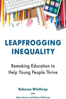 Leapfrogging Inequality: Remaking Education to Help Young Pe...