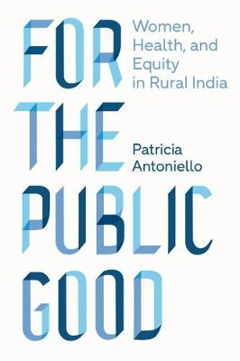 For the Public Good: Women, Health, and Equity in Rural Indi...