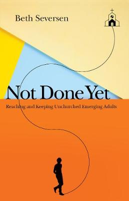 Not Done Yet: Reaching and Keeping Unchurched Emerging Adult...