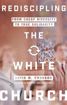 Rediscipling the White Church: From Cheap Diversity to True ...