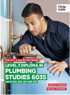 City & Guilds Textbook: Level 3 Diploma in Plumbing Studies 6035 Units 305, 306, 307, 308, The