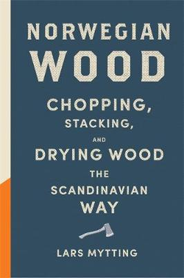 Norwegian Wood: The guide to chopping, stacking and drying w...