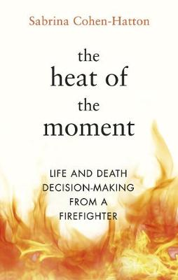 Heat of the Moment, The: Life and Death Decision-Making From...