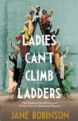 Ladies Can't Climb Ladders: The Pioneering Adventures ...