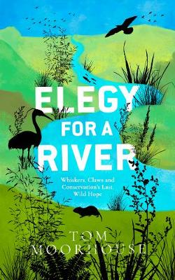 Elegy For a River: Whiskers, Claws and Conservation's Last, Wild Hope