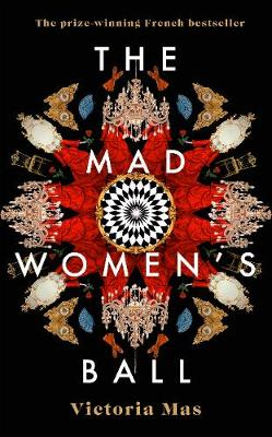 Mad Women's Ball, The: The prize-winning French bestseller