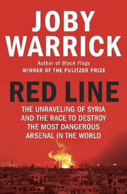 Red Line: The Unravelling of Syria and the Race to Destroy t...