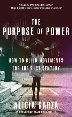 Purpose of Power, The: From the co-founder of Black Lives Matter