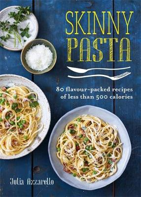 Skinny Pasta: 80 flavour-packed recipes of less than 500 cal...