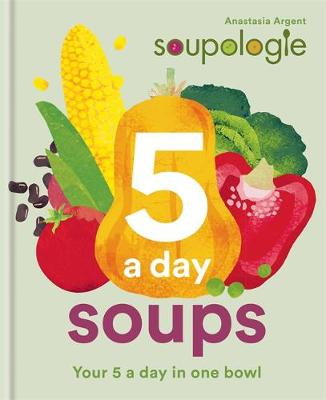 Soupologie 5 a day Soups: Your 5 a day in one bowl