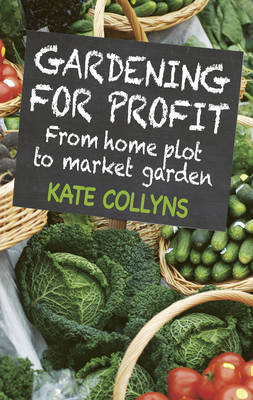 Gardening for Profit: From Home Plot to Market Garden