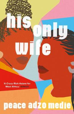 His Only Wife: A Reese's Book Club Pick – 'A Crazy Rich Asians for West Africa, with a healthy splash of feminism'