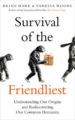 Survival of the Friendliest: Understanding Our Origins and R...