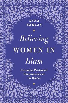 Believing Women in Islam: Unreading Patriarchal Interpretati...
