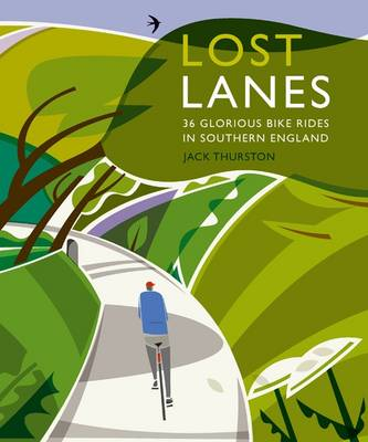 Lost Lanes: 36 Glorious Bike Rides in Southern England (Lond...