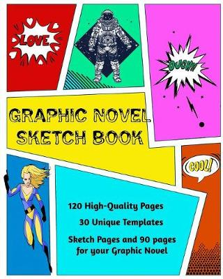Graphic Novel Sketch Book: Create Your Own Phenomenal Graphi...