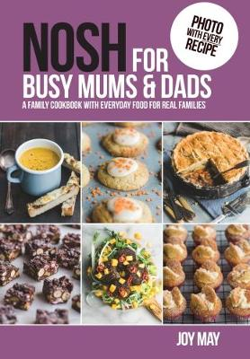 NOSH for Busy Mums and Dads: A Family Cookbook with Everyday...