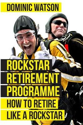Rockstar Retirement Programme, The: How To Retire Like A Roc...