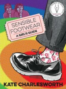 Sensible Footwear: A Girl's Guide: A graphic guide to lesbian and queer history 1950-2020