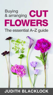 Buying & Arranging Cut Flowers – The Essential A-Z...