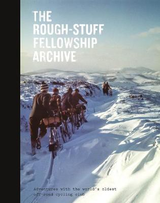Rough-Stuff Fellowship Archive, The: Adventures with the wor...